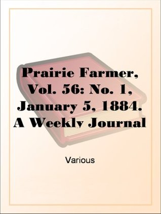 Prairie Farmer, Vol. 56: No. 1, January 5, 1884. A Weekly Journal for the Farm, Orchard and Fireside