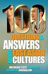 100 Questions and Answers About East Asian Cultures: An introductory cultural competence guide for Americans about the customs, history of people from China, Taiwan, South Korea, Japan and Hong Kong