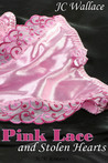 Pink Lace and Stolen Hearts by Jake C. Wallace