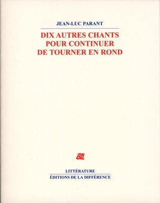 Dix autres chants pour continuer de tourner en rond by Jean-Luc Parant