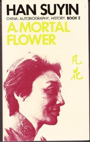 A Mortal Flower by Han Suyin