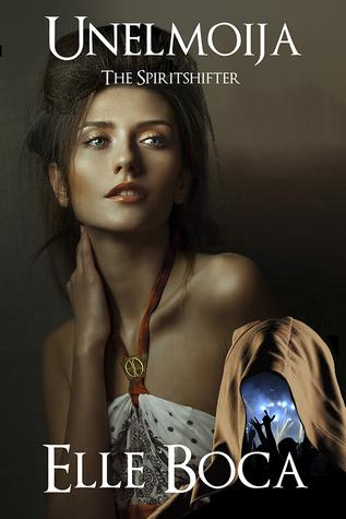 Unelmoija: The Spiritshifter by Elle Boca