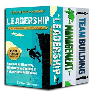 Leadership Trilogy: Leadership, Management, and Team Building! Three Bestselling Books in One! (Leadership, Management, Team Building Book 1)