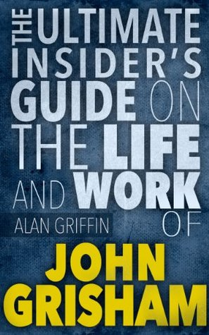 John Grisham :The Insider's Guide On The Life And Work of John Grisham (John Grisham,John Grisham books,John Grisham ebooks,John Grisham the firm,John ... row) (John Grisham books, John Grisham,)