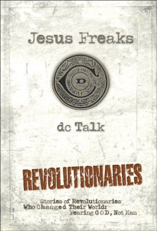 jesus-freaks-revolutionaries-stories-of-revolutionaries-who-changed-their-world-fearing-god-not-man