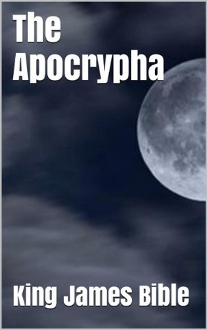 The Apocrypha: The Complete Deuterocanonical Texts of the King James Bible
