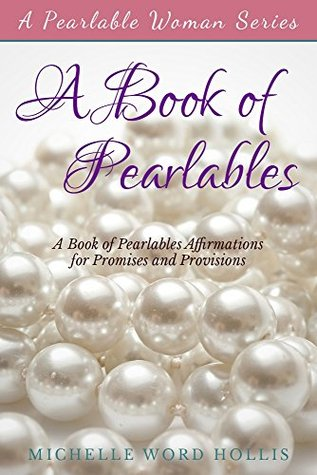 A Book of Pearlables: Affirmations for Promises and Provisions (Pearlable Woman)
