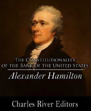 Hamilton's Opinion as to the Constitutionality of the Bank of the United States