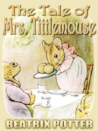 THE TALE OF Mrs. TITTLEMOUSE : Picture Books for Kids, Perfect Bedtime Story, A Beautifully Illustrated Children's Picture Book by age 3-9 ( Original color illustrations since 1910 ) ( Illustrated )
