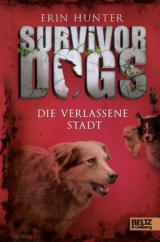 Die verlassene Stadt (Survivor Dogs, #1)