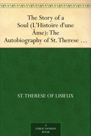 The Story of a Soul (L'Histoire d'une Âme): The Autobiography of St. Therese of Lisieux