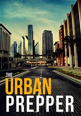 Survival In The City: How To Plan And Protect Your Family And Friends In an Urban Enviroment
