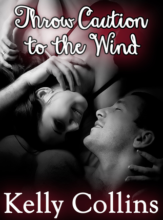 Throw Caution to the Wind by Kelly Collins