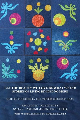 Let the Beauty We Love Be What We Do: Stories of Living Divided No More