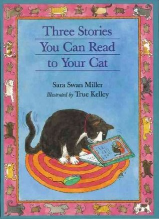 Three Stories You Can Read to Your Cat by Sara Swan Miller