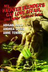 My Haunted Blender's Gay Love Affair, and Other Twisted Tales
