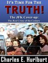 It's Time For the Truth! The JFK Cover-up: The Real Crime of the Century