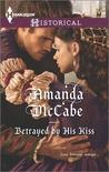 Betrayed by His Kiss by Amanda McCabe