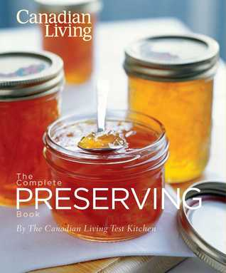 Ebook The Canadian Living Complete Preserving Book by Canadian Living Test Kitchen DOC!