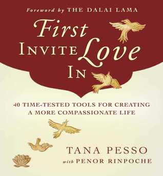 First Invite Love In: 40 Time-Tested Tools for Creating a More Compassionate Life