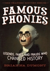 Famous Phonies: Legends, Fakes, and Frauds Who Changed History (Changed History, #1)