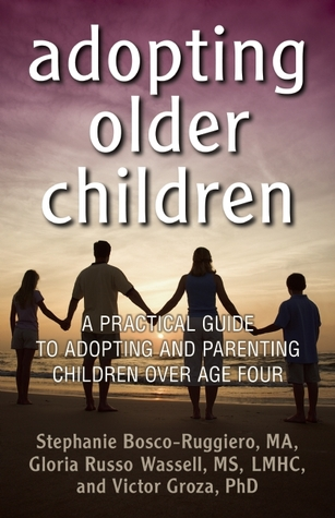 Adopting Older Children: A Practical Guide to Adopting and Parenting Children Over Age Four