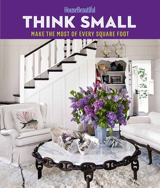 House Beautiful Mag house beautiful think small: make the most of every square foot