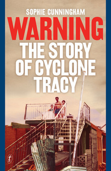 Warning, The Story of Cyclone Tracy by Sophie Cunningham