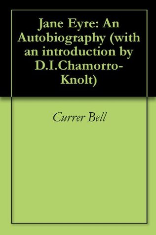 Jane Eyre: An Autobiography (with an introduction by D.I.Chamorro-Knolt)