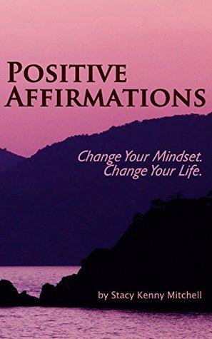 Positive Affirmations: Change Your Mindset. Change Your Life.