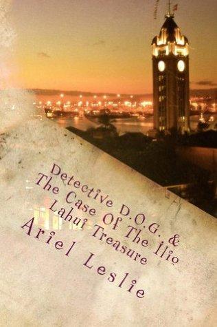 Detective D.O.G. & The Case Of The Ilio Lahui Treasure