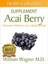 The Acai Berry Supplement by William Wagner