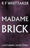 Madame Brick by Richard Whittaker
