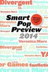 Smart Pop Preview 2014: Standalone Essays on Divergent, Zombies, the Hunger Games, Veronica Mars, and Fanfiction