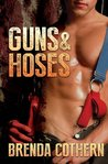 Guns & Hoses by Brenda Cothern