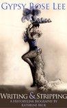 Gypsy Rose Lee, Writing & Stripping
