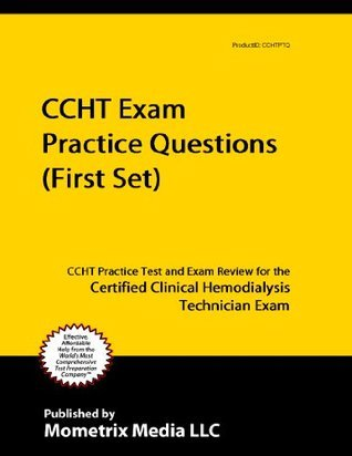 CCHT Exam Practice Questions (First Set): CCHT Practice Test and Exam Review for the Certified Clinical Hemodialysis Technician Exam