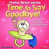 Children's book: Time To Say Goodbye: The bible of pacifier weaning! An interactive children's book for preschool kids, with three amusing endings) (Truthy Ruthy series) Best summer reading for kids