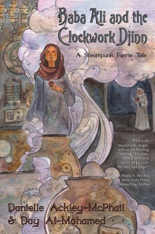 Baba ali and the clockwork djinn: a steampunk faerie tale by Danielle Ackley-Mcphail