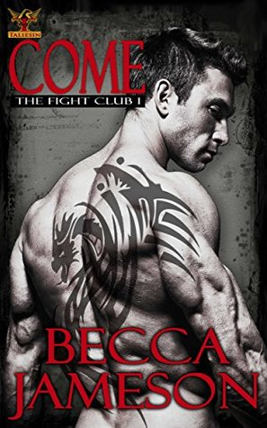Come (The Fight Club Book 1) by Becca Jameson