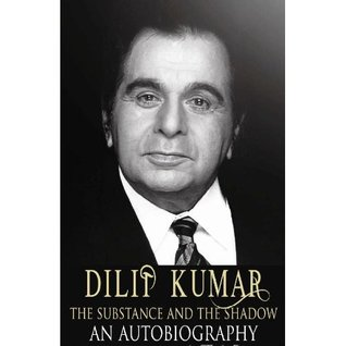 The Substance and the Shadow by Dilip Kumar