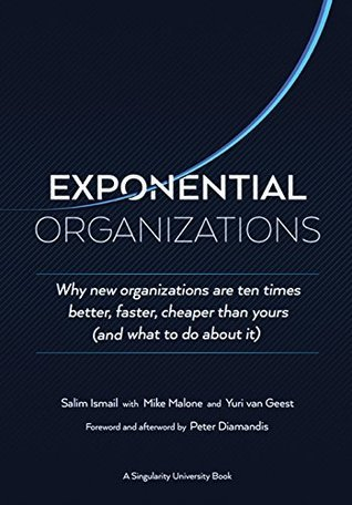 Exponential Organizations: Why new organizations are ten times better, faster, cheaper than yours