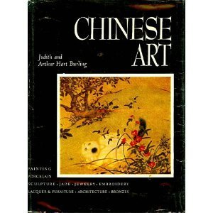 Chinese Art: Painting, Porcelain, Sculpture, Jade, Jewelry, Embroidery, Laquer & Furniture, Architecture and Bronzes