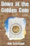 Down at the Golden Coin: A Novel