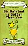 Sir Galahad is Better than You (Arthur Dies at the End, #4)