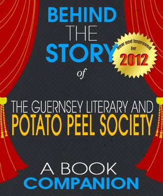 The Guernsey Literary and Potato Peel Pie Society: Behind the Story For the Fans, By the Fans - A Book Companion (Background Information Booklet)