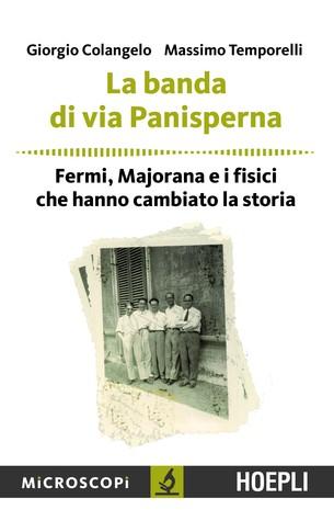 La banda di via Panisperna: Fermi, Majorana e i fisici che hanno cambiato la storia