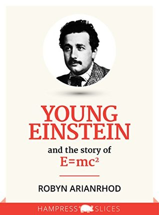 Young Einstein: And the story of E=mc² (Kindle Single)