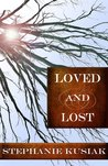 Loved and Lost by Stephanie Kusiak