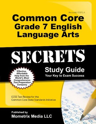 Common Core Grade 7 English Language Arts Secrets Study Guide: CCSS Test Review for the Common Core State Standards Initiative